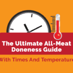 The Ultimate All-Meat Doneness Guide (With Times And Temperatures)