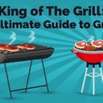 King of The Grill: The Ultimate Guide to Grilling