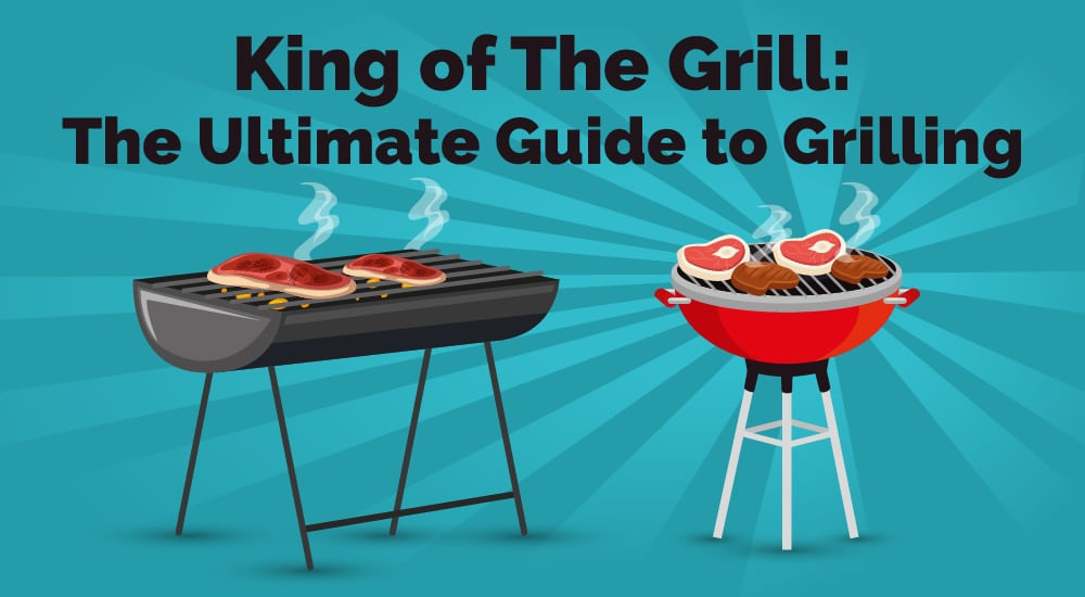 King of The Grill The Ultimate Guide to Grilling
